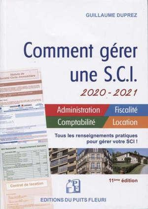 Comment gérer une SCI 2020-2021 : administration, fiscalité, comptabilité, location : tous les renseignements pratiques pour gérer votre SCI !