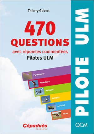470 questions, avec réponses commentées : pilotes ULM