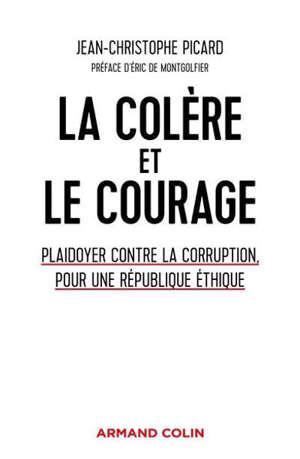 La colère et le courage : plaidoyer contre la corruption, pour une république éthique