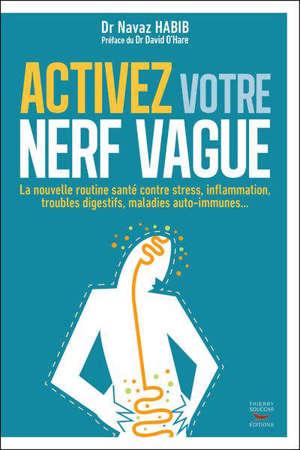 Activez votre nerf vague : la nouvelle routine santé contre stress, inflammation, troubles digestifs, maladies auto-immunes...