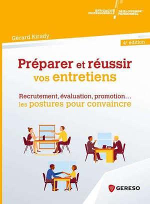 Préparer et réussir vos entretiens : recrutement, évaluation, promotion... : les postures pour convaincre