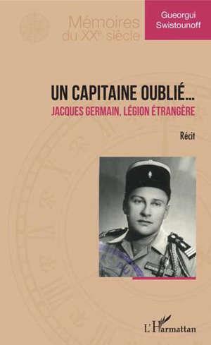 Un capitaine oublié... : Jacques Germain, Légion étrangère : récit
