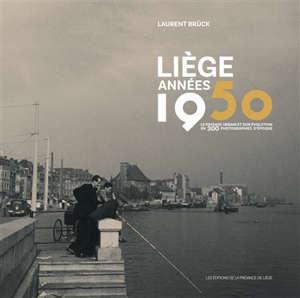 Liège années 1950 : le paysage urbain et son évolution en 300 photographies d'époque