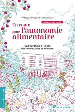 En route pour l'autonomie alimentaire : guide pratique à l'usage des familles, villes et territoires