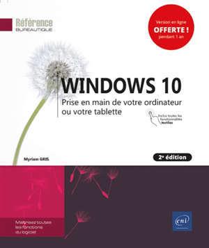 Windows 10 : prise en main de votre ordinateur ou votre tablette : inclus toutes les fonctionnalités tactiles