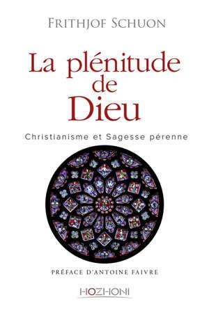 La plénitude de Dieu : christianisme et sagesse pérenne