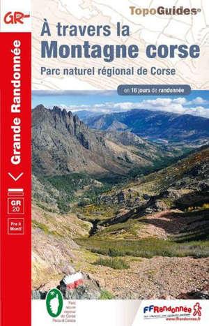 A travers la montagne corse, GR 20 : parc naturel régional de Corse en 16 jours de randonnée