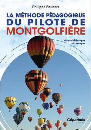 La méthode pédagogique du pilote de montgolfière : manuel théorique et pratique