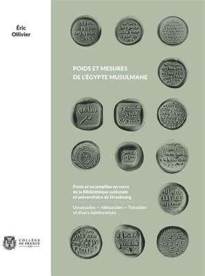 Poids et mesures de l'Egypte musulmane : poids et estampilles en verre de la Bibliothèque nationale et universitaire de Strasbourg : Umayyades, Abbassides, Tulunides et divers indéterminés