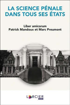 La science pénale dans tous ses états : liber amicorum Patrick Mandoux et Marc Preumont