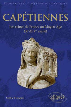 Capétiennes : les reines de France au Moyen Age (Xe-XIVe siècles)