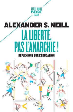 La liberté, pas l'anarchie ! : réflexions sur l'éducation