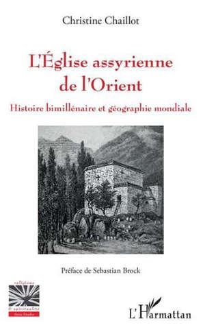 L'EGLISE ASSYRIENNE DE L'ORIENT - HISTOIRE BIMILLENAIRE ET GEOGRAPHIE MONDIALE