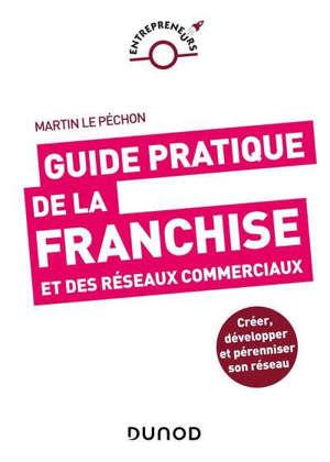 Guide pratique de la franchise et des réseaux commerciaux