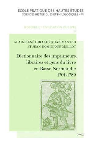 Dictionnaire des imprimeurs, libraires et gens du livre en Basse-Normandie : 1701-1789
