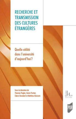 Recherche et transmission des cultures étrangères : quelle utilité dans l'université d'aujourd'hui ?