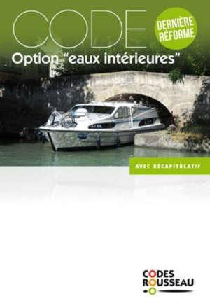 Permis bateau Rousseau, Code option eaux intérieures : dernière réforme : avec récapitulatif