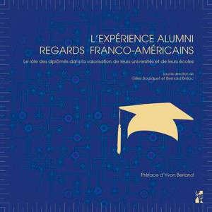 L'expérience alumni : regards franco-américains : le rôle des diplômés dans la valorisation de leurs universités et de leurs écoles