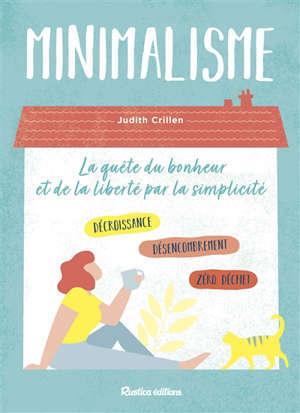Minimalisme : la quête du bonheur et de la liberté par la simplicité