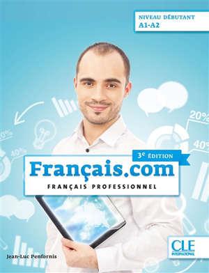 Français.com, niveau débutant : A1-A2 : français professionnel