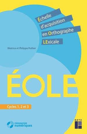 Eole, échelle d'acquisition en orthographe lexicale : cycles 1, 2 et 3 : + ressources numériques