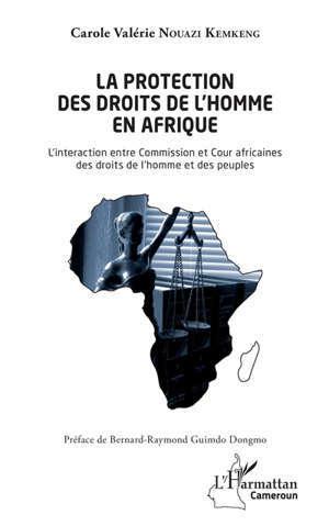 La protection des droits de l'homme en Afrique : l'interaction entre Commission et Cour africaines des droits de l'homme et des peuples