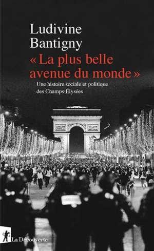 La plus belle avenue du monde : une histoire sociale et politique des Champs-Elysées