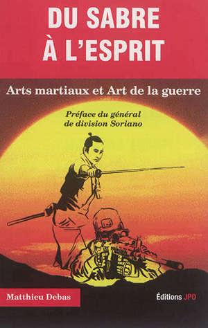 Du sabre à l'esprit : arts martiaux et art de la guerre