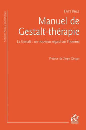 Manuel de Gestalt-thérapie : la Gestalt : un nouveau regard sur l'homme