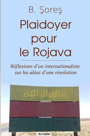 Plaidoyer pour le Rojava : réflexions d'un internationaliste sur les aléas d'une révolution