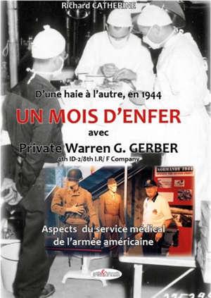 Un mois d'enfer avec Private Warren G. Gerber : d'une haie à l'autre, en 1944 : aspects du service médical de l'armée américaine