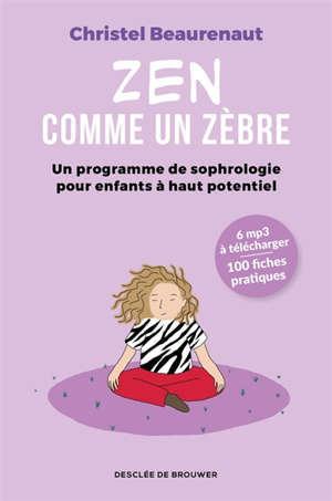 Zen comme un zèbre : un programme de sophrologie pour enfants à haut potentiel