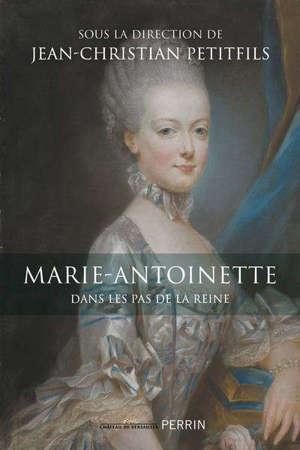 Marie-Antoinette : dans les pas de la reine