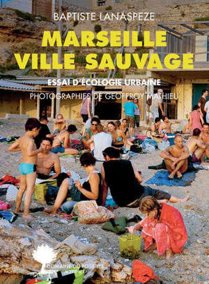 Marseille ville sauvage : essai d'écologie urbaine