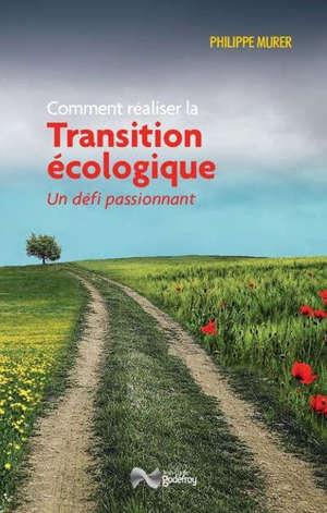 Comment réaliser la transition écologique : un défi passionnant