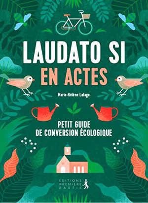 Petit manuel pour vivre la conversion écologique à plusieurs : Laudato si' en actes