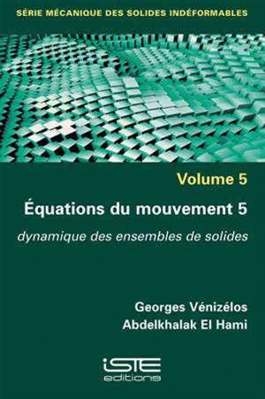 Equations du mouvement. Volume 5, Dynamique des ensembles de solides