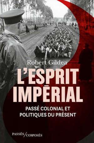 L'esprit impérial : passé colonial et politiques du présent