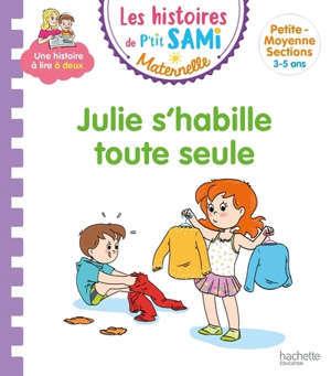 Julie s'habille toute seule : petite-moyenne sections, 3-5 ans