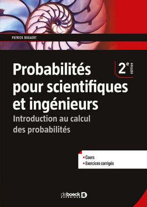 Probabilités pour scientifiques et ingénieurs : introduction au calcul des probabilités : licence 1 et 2 biologie, physique, mathématiques et écoles d'ingénieurs