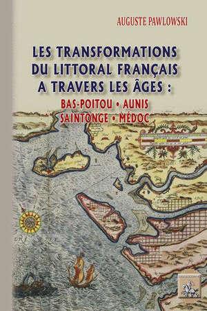 Les transformations du littoral français à travers les âges : Bas-Poitou, Aunis, Saintonge, Médoc
