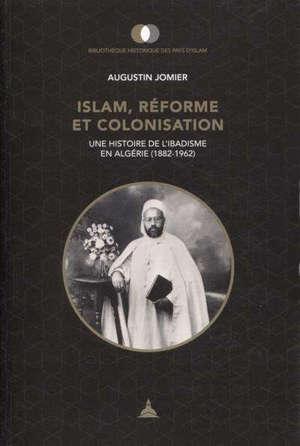 Islam, réforme et colonisation : une histoire de l'ibadisme en Algérie (1882-1962)