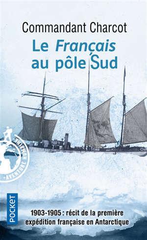 Le Français au pôle Sud : 1903-1905 : récit de la première expédition française en Arctique