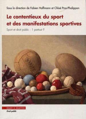 Le contentieux du sport et des manifestations sportives : sport et droit public : 1 partout ?