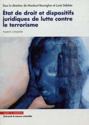 Etat de droit et dispositifs juridiques de lutte contre le terrorisme : aspects comparés