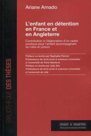 L'enfant en détention en France et en Angleterre : contribution à l'élaboration d'un cadre juridique pour l'enfant