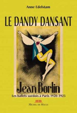 Les Ballets suédois à Paris (1920-1925) : Jean Börlin, le dandy danseur