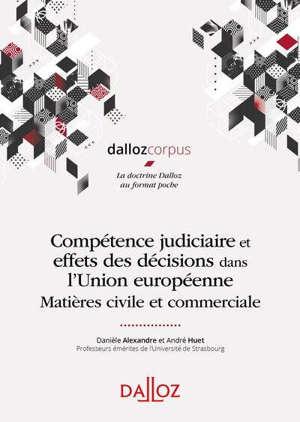 Compétence judiciaire et effets des décisions dans l'Union européenne : matières civile et commerciale