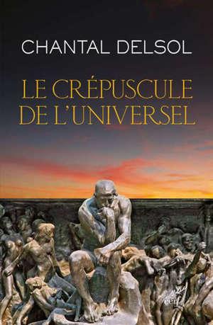 Le crépuscule de l'universel : l'Occident postmoderne et ses adversaires, un conflit mondial des paradigmes