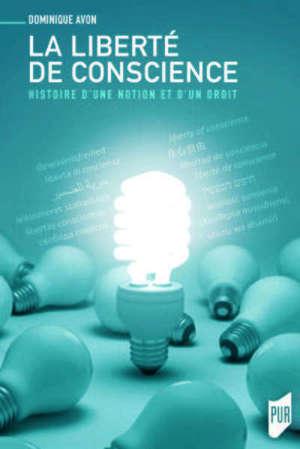 La liberté de conscience : histoire d'une notion et d'un droit